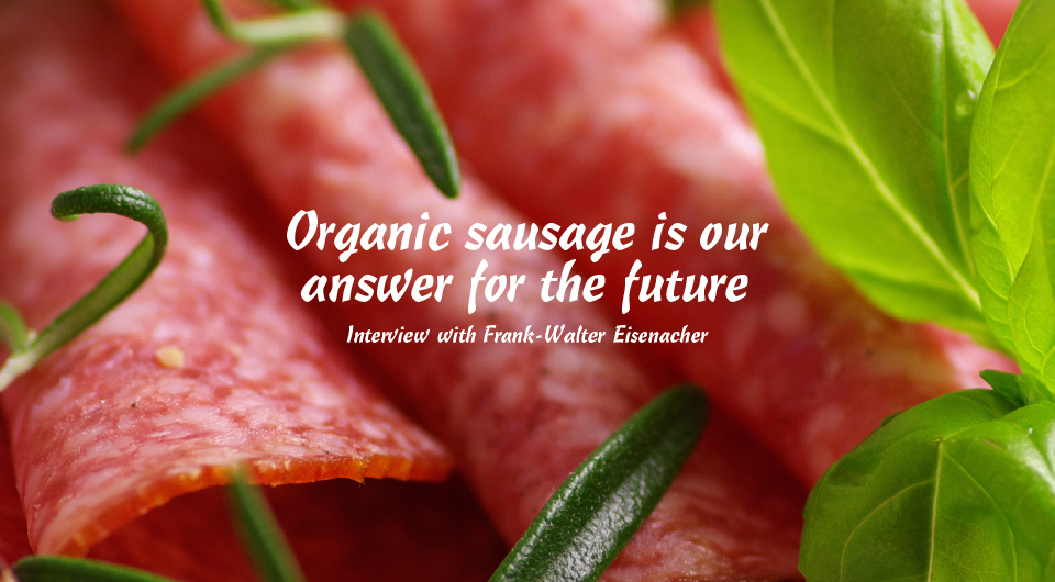 Organic sausage is our answer for the future